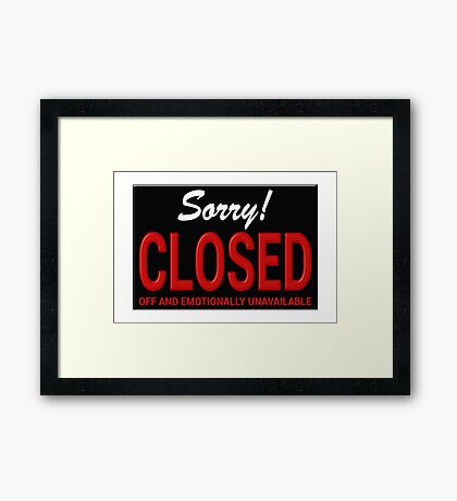 Closed Off and Emotionally Unavailable Framed Print