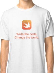 Swift - Write the code. Change the World. - Classic T-Shirt