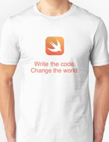 Swift - Write the code. Change the World. - Unisex T-Shirt