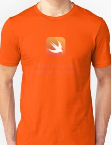 Swift - Write the code. Change the World. - T-Shirt