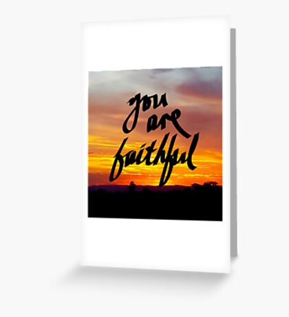 You Are Faithful Greeting Card