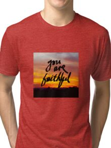 You Are Faithful Tri-blend T-Shirt