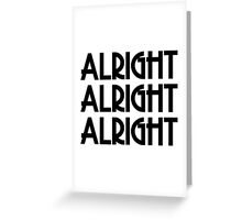 Mathew McConaghey Alright Alright Alright Movie Quote Rock and Roll Greeting Card