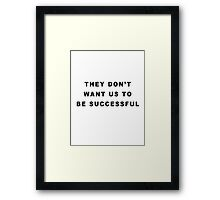 They Don´t Want Us to Framed Print