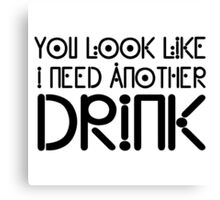 Funny Drink Drinking Humour Flirting Cool Text Alcohol Canvas Print