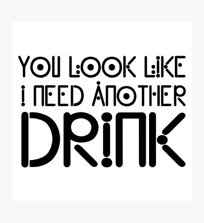 Funny Drink Drinking Humour Flirting Cool Text Alcohol Photographic Print