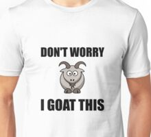 I Goat This Unisex T-Shirt
