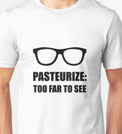 Pasteurize Too Far To See Unisex T-Shirt