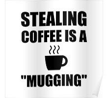Stealing Coffee Mugging Poster