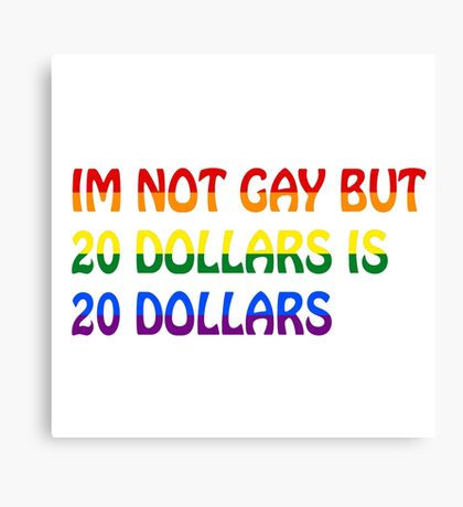 Gay Funny Humour Not Gay Dollars Joke  Canvas Print