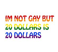 Gay Funny Humour Not Gay Dollars Joke  Photographic Print