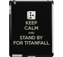 Keep Calm and Stand by for titanfall iPad Case/Skin