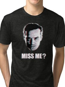 Miss Me? Static Tri-blend T-Shirt