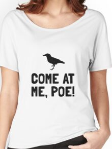Come At Me Poe Women's Relaxed Fit T-Shirt