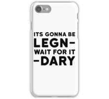Legendary Funny How i met your mother Barney Stinson Quote Party iPhone Case/Skin