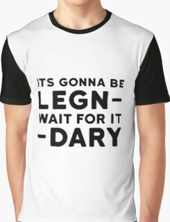 Legendary Funny How i met your mother Barney Stinson Quote Party Graphic T-Shirt