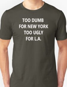 TOO DUMB FOR NEW YORK TOO UGLY FOR LA FUNNY TUMBLRSWAG CELFIE T-Shirt