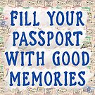 Fill Your Passport With Good Memories - Travel Art by Mark Tisdale