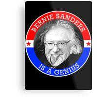 Bernie Sanders is a Genious Metal Print