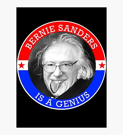 Bernie Sanders is a Genious Photographic Print