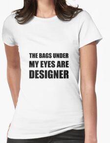 Bags Under Eyes Womens Fitted T-Shirt