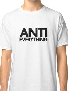 Anti Everything Classic T-Shirt