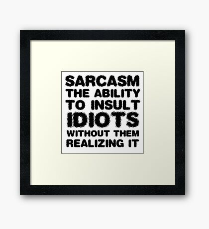 Funny Comedy Sarcasm Smart Insult Joke Humour Framed Print