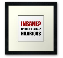 Insane Mentally Hilarious Framed Print