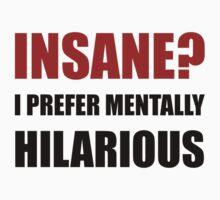 Insane Mentally Hilarious One Piece - Short Sleeve