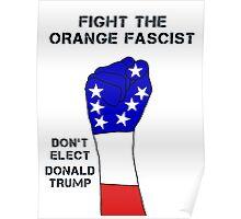 Fight the Orange Fascist Poster