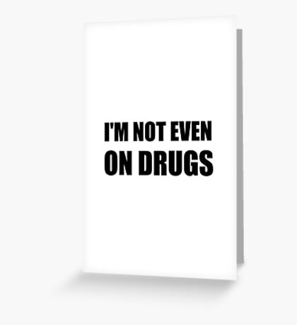 Not On Drugs Greeting Card