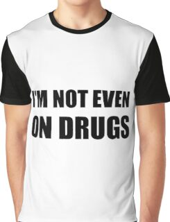 Not On Drugs Graphic T-Shirt