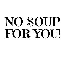 Jerry Seinfeld Quote TV Soup Nazi No Soup For You Funny Comedy Photographic Print
