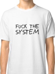 Fuck The System Punk Anarchy Protest Rock Music Grunge  Classic T-Shirt