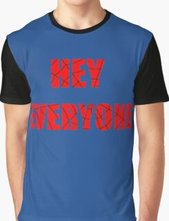 Hey Everyone  Graphic T-Shirt