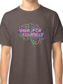 Think For Yourself Peace Hippie Colors Free Thinking Music Art Creativity Classic T-Shirt