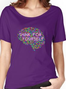 Think For Yourself Peace Hippie Colors Free Thinking Music Art Creativity Women's Relaxed Fit T-Shirt