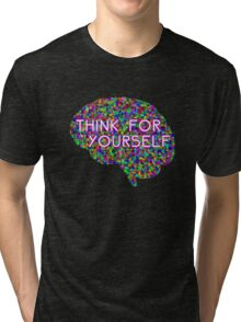 Think For Yourself Peace Hippie Colors Free Thinking Music Art Creativity Tri-blend T-Shirt