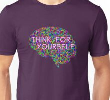 Think For Yourself Peace Hippie Colors Free Thinking Music Art Creativity Unisex T-Shirt