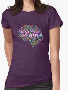 Think For Yourself Peace Hippie Colors Free Thinking Music Art Creativity Womens Fitted T-Shirt