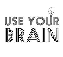 Use Your Brain Quote Science Smart Motivational Activism Idea Creativity Photographic Print