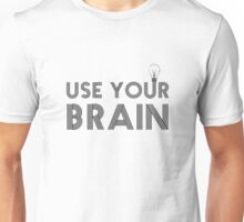 Use Your Brain Quote Science Smart Motivational Activism Idea Creativity Unisex T-Shirt