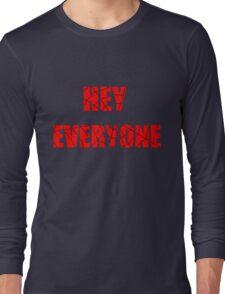 Hey Everyone  Long Sleeve T-Shirt