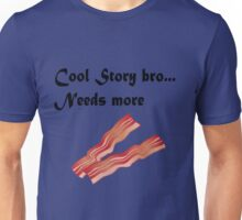 Cool story bro needs more bacon Unisex T-Shirt