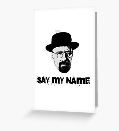 Breaking Bad Quote Walter White Heisenberg Say My Name TV Greeting Card