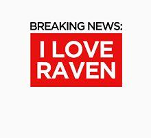 BREAKING NEWS: I LOVE RAVEN Unisex T-Shirt