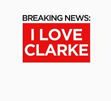 BREAKING NEWS: I LOVE CLARKE Unisex T-Shirt