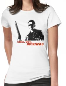 Chill Out, Dickwad. Womens Fitted T-Shirt
