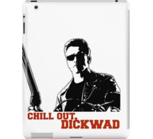 Chill Out, Dickwad. iPad Case/Skin