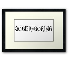 Sober does not equal boring Framed Print